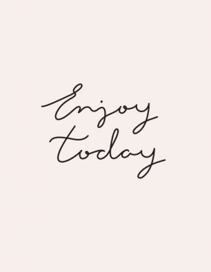 #enjoy today